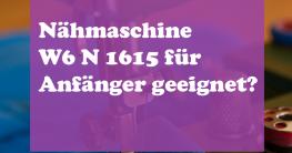 Nähmaschine-W6-N1615-Anfänger geeignet