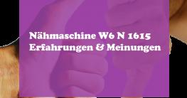 Nähmaschine W6 N1615 Erfahrungen Meinungen