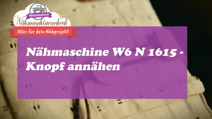 Nähmaschine W6 N1615 Knopf annähen