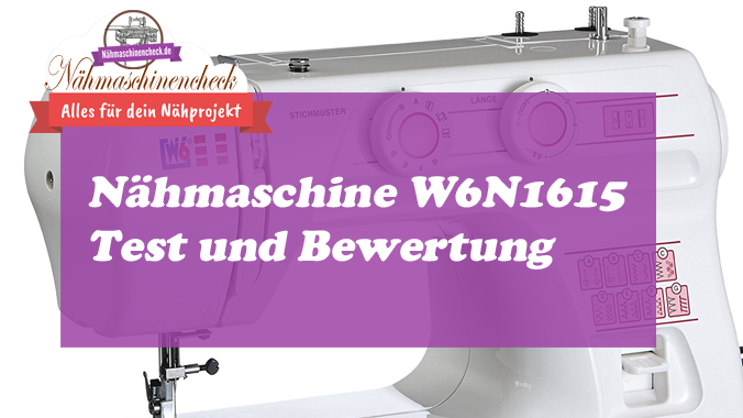 Nähmaschine W6 N1615 Test und Bewertung