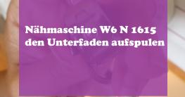 Nähmaschine-W6N1615-den-Unterfaden-aufspulen